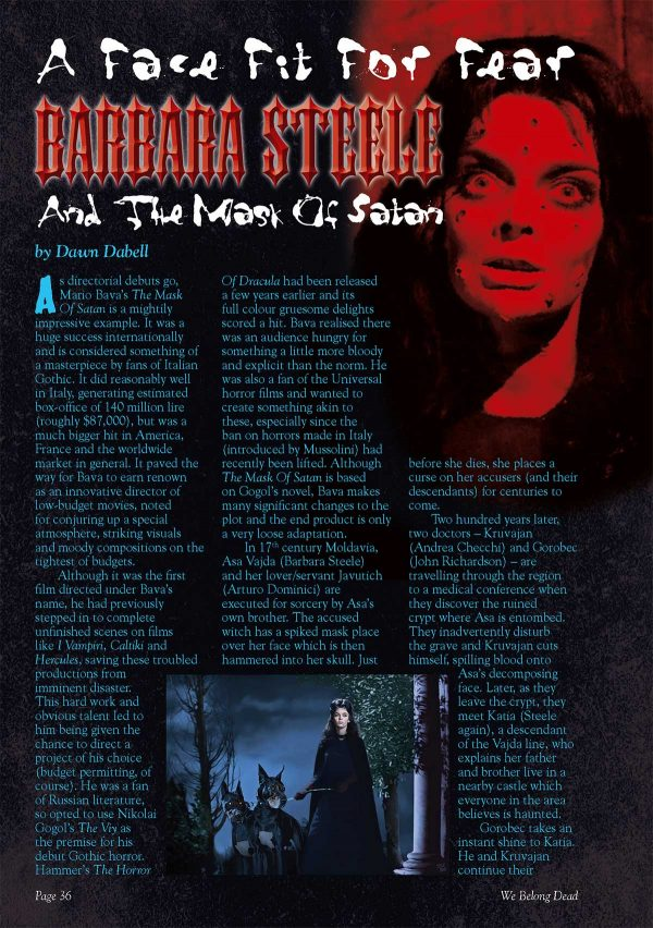 The Pit and the Pendulum Spotlight on Barbara Steele Dracula – The Vampire's Threat to the Family Lionel Atwill – Behind Closed Doors Mysterious Island Loonie Runes and Merry Maladies Salems Lot I Silly Monsters in Silly Movies A Study in Terror Interview with Norman Warren The Satanic Rites of Dracula/Frankenstein and the Monster from Hell Plus many others